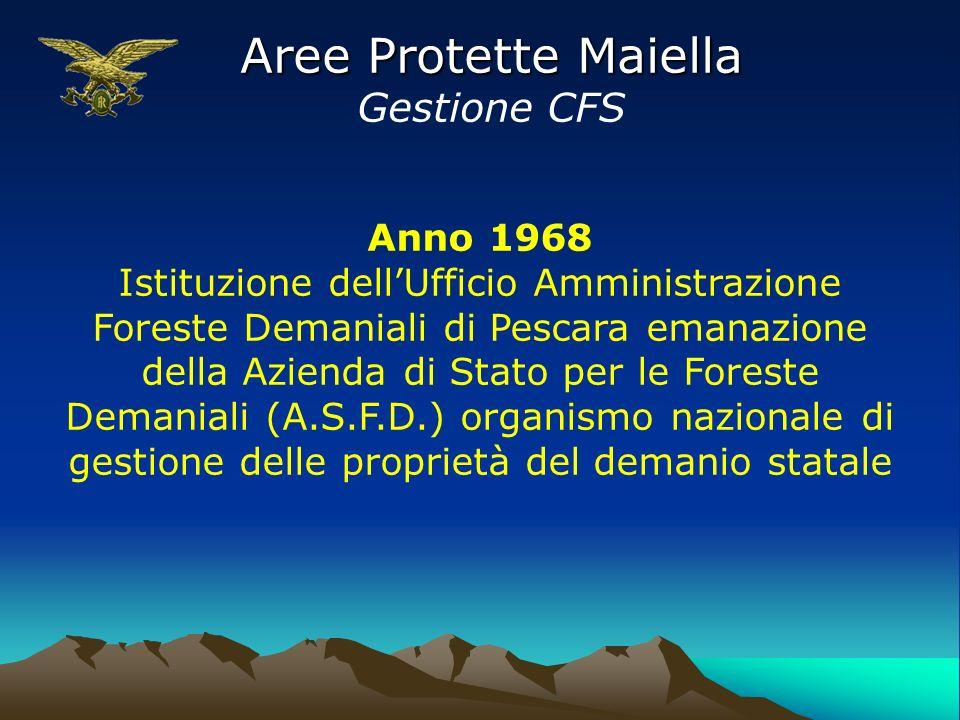 Aree Protette Maiella Gestione CFS Anno 1968 Istituzione dellUfficio Amministrazione Foreste Demaniali di Pescara emanazione della Azienda di Stato pe