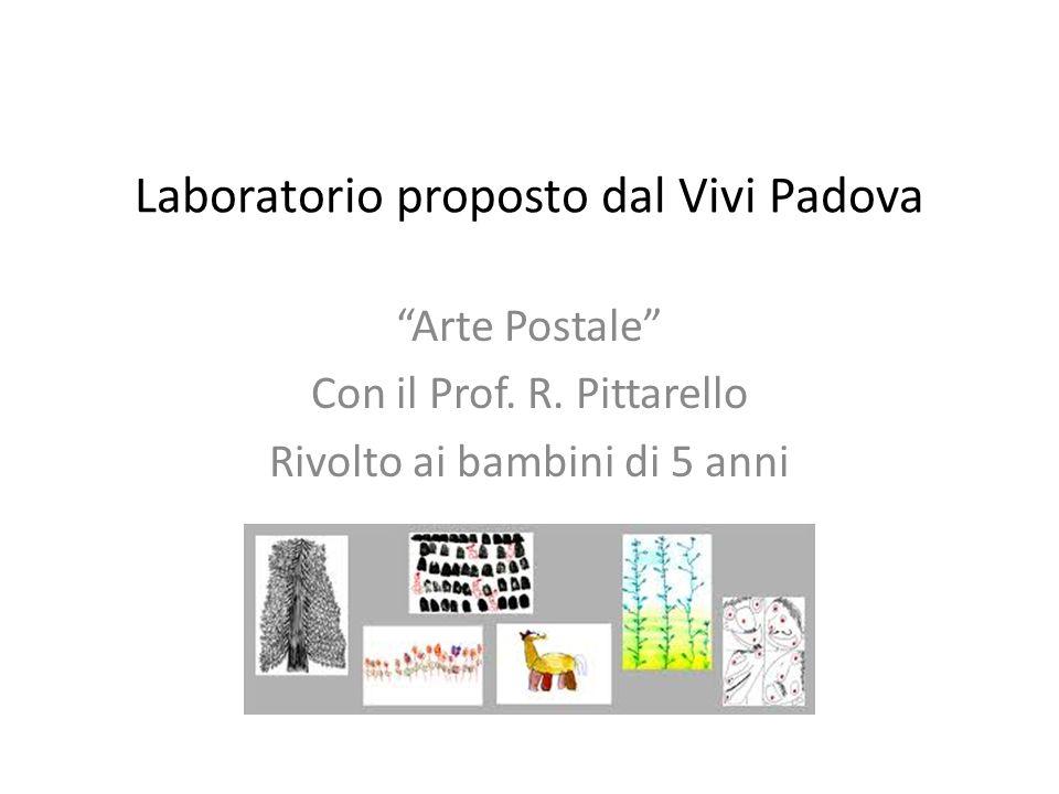 Laboratorio proposto dal Vivi Padova Arte Postale Con il Prof. R. Pittarello Rivolto ai bambini di 5 anni