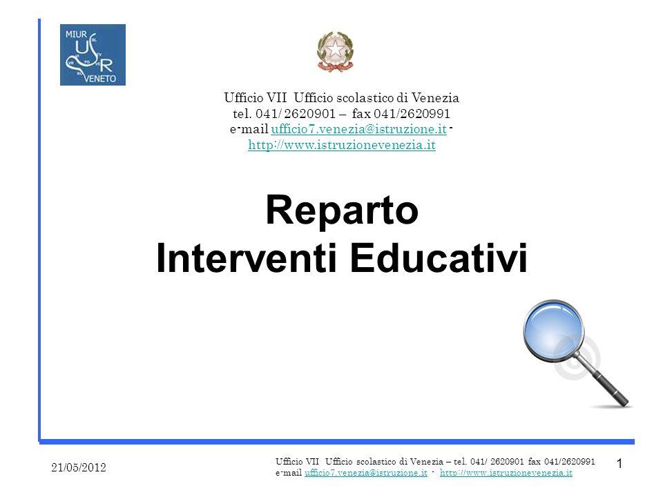 Reparto Interventi Educativi 21/05/2012 Ufficio VII Ufficio scolastico di Venezia – tel.