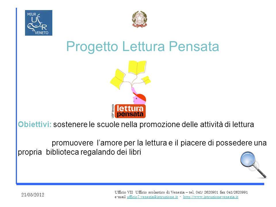 Progetto Lettura Pensata 21/05/2012 Ufficio VII Ufficio scolastico di Venezia – tel.