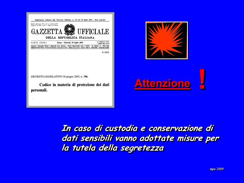 mpe 2009 In caso di custodia e conservazione di dati sensibili vanno adottate misure per la tutela della segretezza AttenzioneAttenzione !!