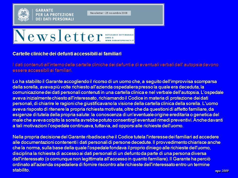 Newsletter - 25 novembre 2008 Cartelle cliniche dei defunti accessibili ai familiari I dati contenuti all interno delle cartelle cliniche dei defunti e di eventuali verbali dell autopsia devono essere accessibili ai familiari.