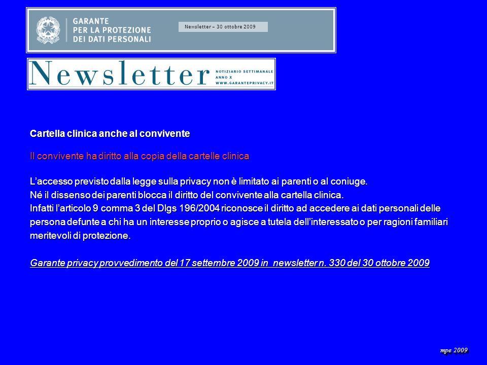 Newsletter – 30 ottobre 2009 Cartella clinica anche al convivente Il convivente ha diritto alla copia della cartelle clinica Laccesso previsto dalla legge sulla privacy non è limitato ai parenti o al coniuge.