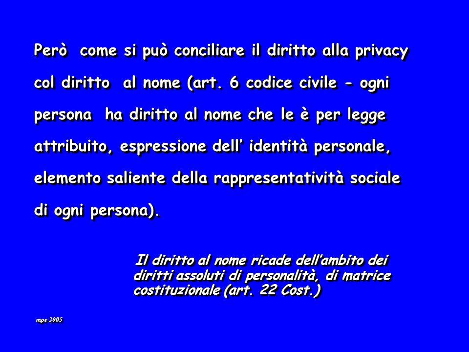 mpe 2005 Però come si può conciliare il diritto alla privacy Però come si può conciliare il diritto alla privacy col diritto al nome (art.