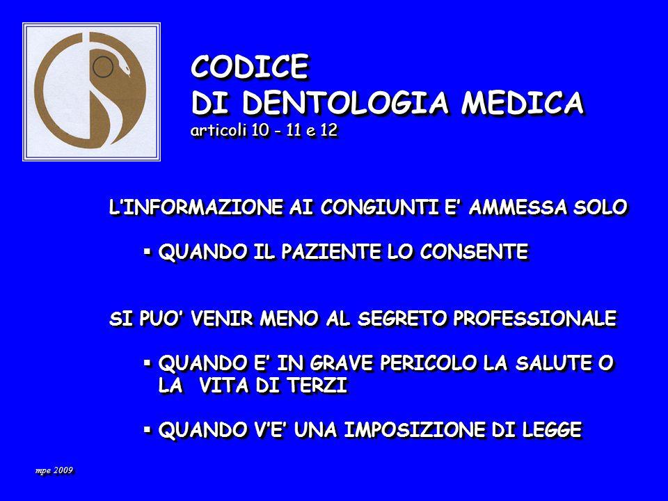 CODICE DI DEONTOLOGIA MEDICA articolo 34 CODICE DI DEONTOLOGIA MEDICA articolo 34 L informazione a terzi è ammessa solo con il consenso esplicitamente espresso dal paziente.
