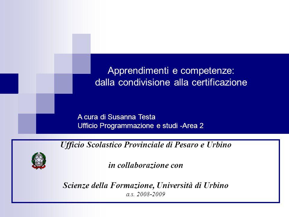 Apprendimenti e competenze: dalla condivisione alla certificazione Ufficio Scolastico Provinciale di Pesaro e Urbino in collaborazione con Scienze della Formazione, Università di Urbino a.s.