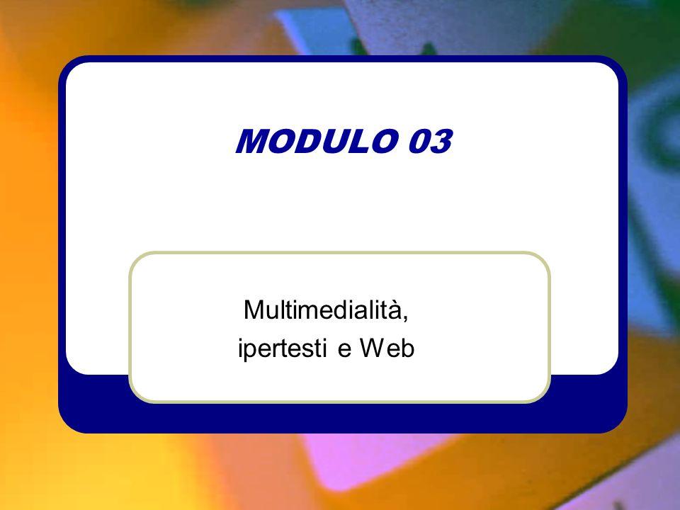 MODULO 03 Multimedialità, ipertesti e Web