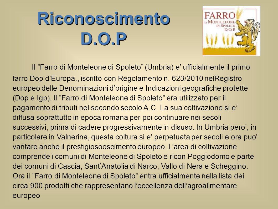 Il Farro di Monteleone di Spoleto (Umbria) e ufficialmente il primo farro Dop dEuropa., iscritto con Regolamento n. 623/2010 nelRegistro europeo delle
