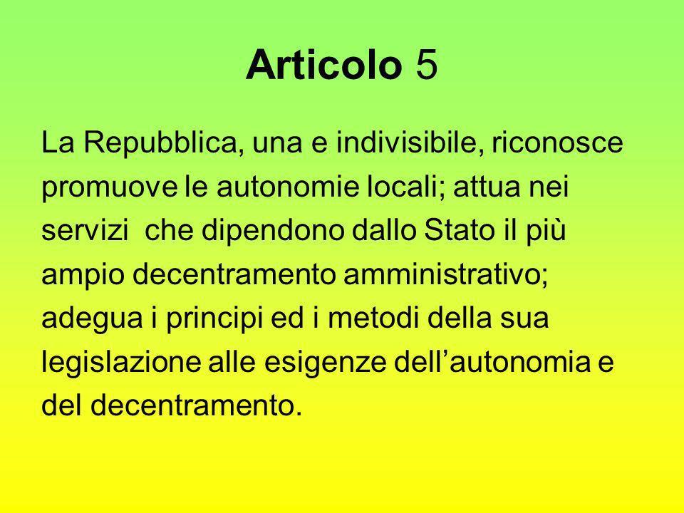 Articolo 5 La Repubblica, una e indivisibile, riconosce promuove le autonomie locali; attua nei servizi che dipendono dallo Stato il più ampio decentr