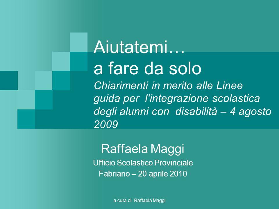 a cura di Raffaela Maggi Aiutatemi… a fare da solo Chiarimenti in merito alle Linee guida per lintegrazione scolastica degli alunni con disabilità – 4