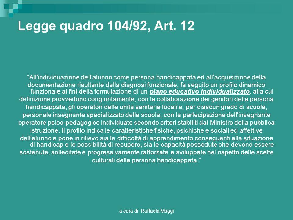 a cura di Raffaela Maggi Legge quadro 104/92, Art. 12 All'individuazione dell'alunno come persona handicappata ed all'acquisizione della documentazion