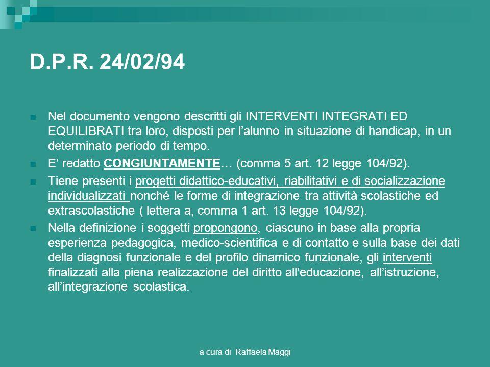 a cura di Raffaela Maggi D.P.R. 24/02/94 Nel documento vengono descritti gli INTERVENTI INTEGRATI ED EQUILIBRATI tra loro, disposti per lalunno in sit