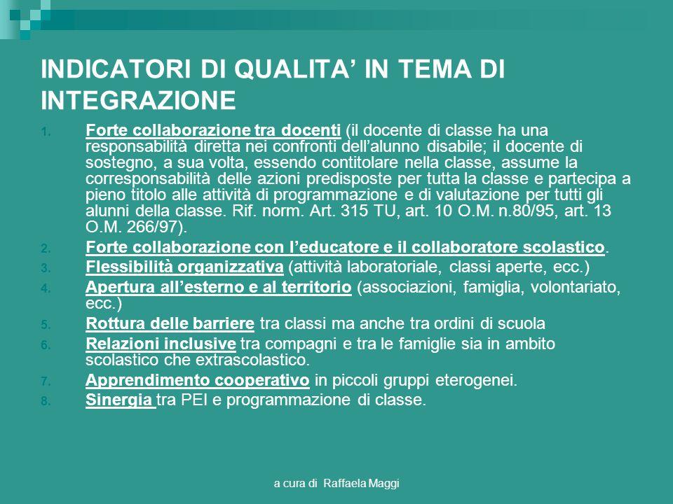 a cura di Raffaela Maggi INDICATORI DI QUALITA IN TEMA DI INTEGRAZIONE 1. Forte collaborazione tra docenti (il docente di classe ha una responsabilità