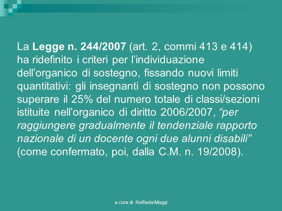 a cura di Raffaela Maggi La Legge n. 244/2007 (art. 2, commi 413 e 414) ha ridefinito i criteri per lindividuazione dellorganico di sostegno, fissando