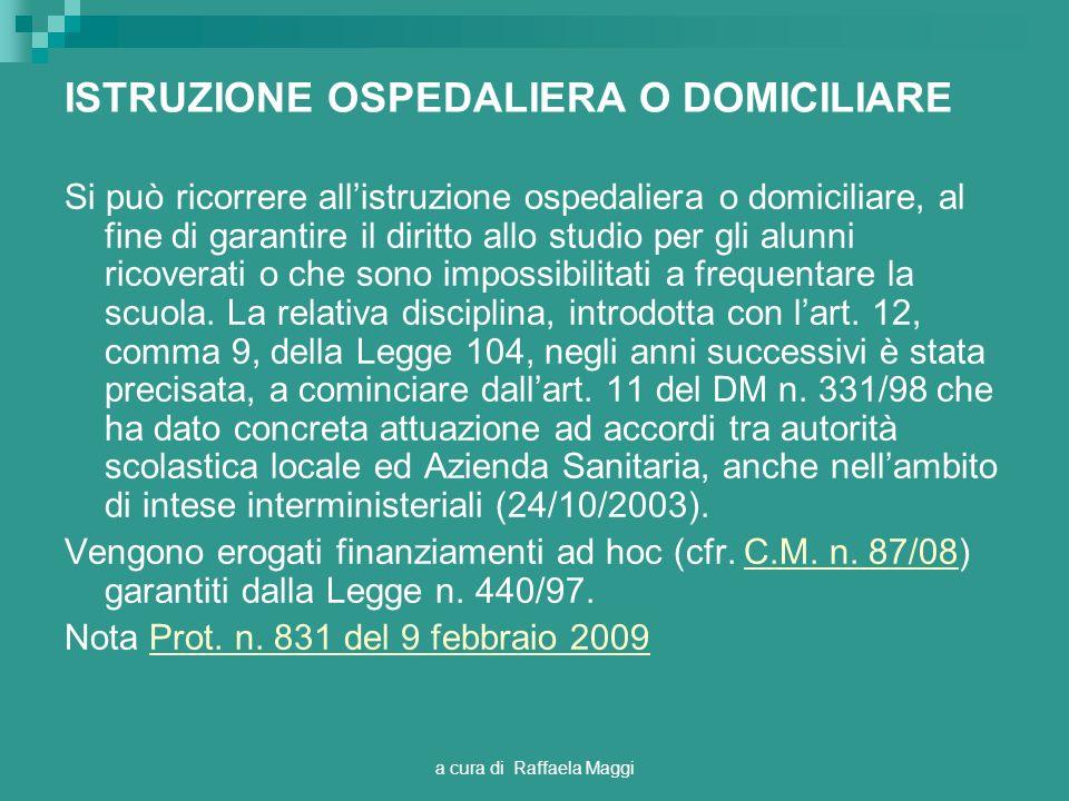 a cura di Raffaela Maggi ISTRUZIONE OSPEDALIERA O DOMICILIARE Si può ricorrere allistruzione ospedaliera o domiciliare, al fine di garantire il diritt