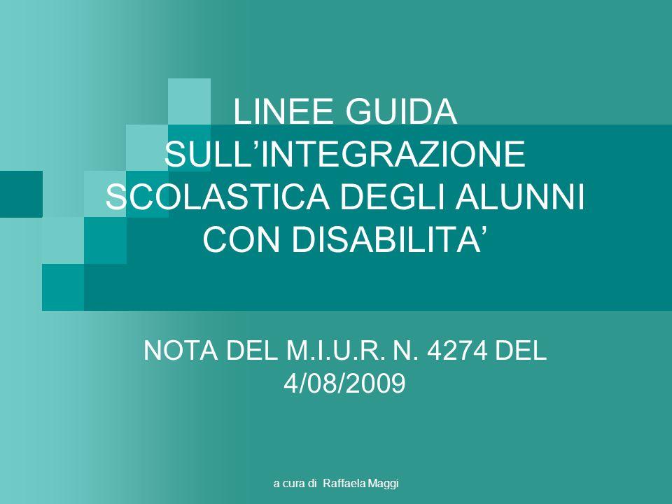 a cura di Raffaela Maggi LINEE GUIDA SULLINTEGRAZIONE SCOLASTICA DEGLI ALUNNI CON DISABILITA NOTA DEL M.I.U.R. N. 4274 DEL 4/08/2009
