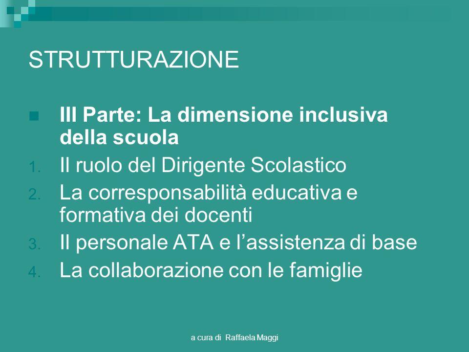 a cura di Raffaela Maggi STRUTTURAZIONE III Parte: La dimensione inclusiva della scuola 1. Il ruolo del Dirigente Scolastico 2. La corresponsabilità e