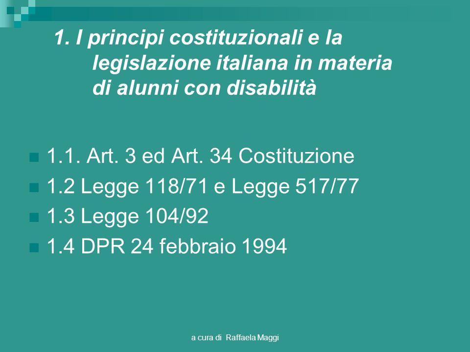 a cura di Raffaela Maggi 1. I principi costituzionali e la legislazione italiana in materia di alunni con disabilità 1.1. Art. 3 ed Art. 34 Costituzio