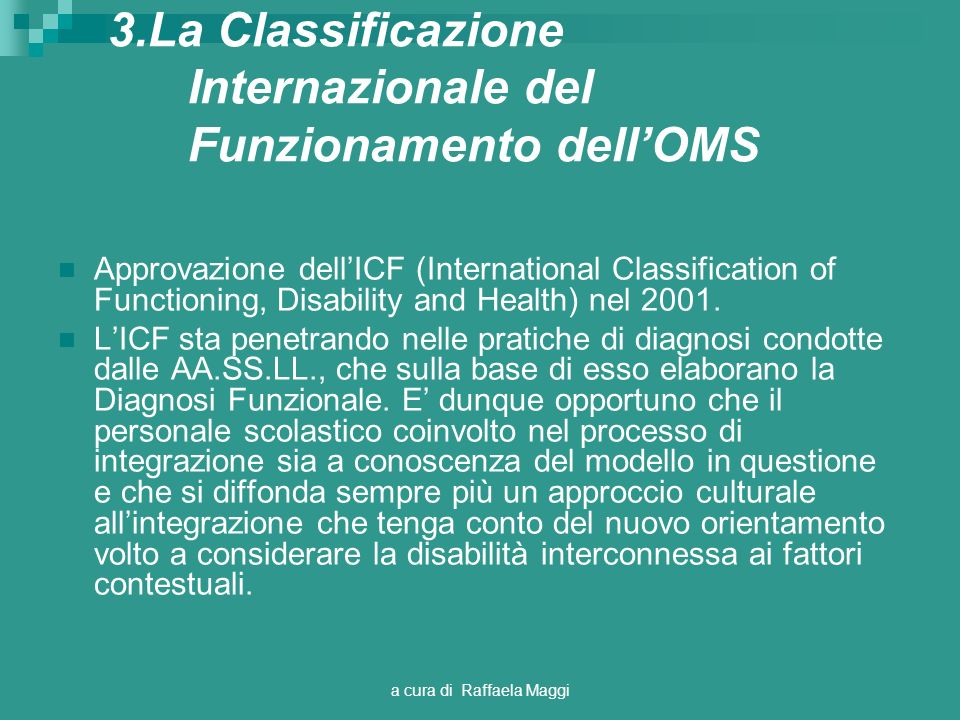 a cura di Raffaela Maggi 3.La Classificazione Internazionale del Funzionamento dellOMS Approvazione dellICF (International Classification of Functioni
