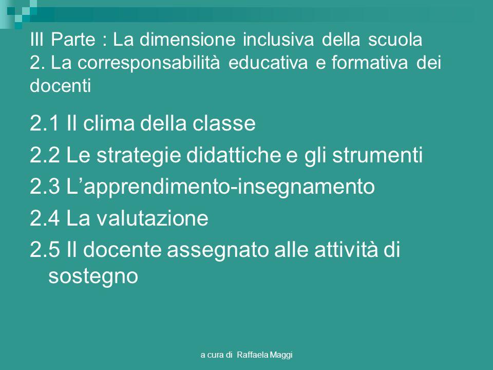 a cura di Raffaela Maggi III Parte : La dimensione inclusiva della scuola 2. La corresponsabilità educativa e formativa dei docenti 2.1 Il clima della