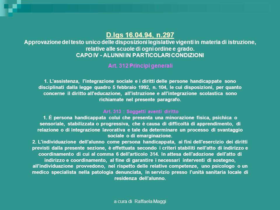 a cura di Raffaela Maggi D.lgs 16.04.94, n.297 D.lgs 16.04.94, n.297 Approvazione del testo unico delle disposizioni legislative vigenti in materia di istruzione, relative alle scuole di ogni ordine e grado.