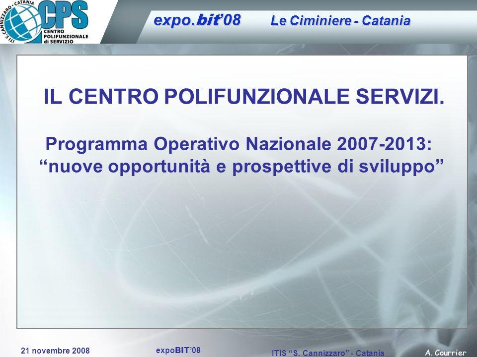 21 novembre 2008 A. Courrier ITIS S. Cannizzaro - Catania expo BIT 08 IL CENTRO POLIFUNZIONALE SERVIZI. Programma Operativo Nazionale 2007-2013: nuove