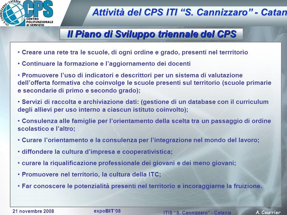 21 novembre 2008 A. Courrier ITIS S. Cannizzaro - Catania expo BIT 08 Attività del CPS ITI S. Cannizzaro - Catania Il Piano di Sviluppo triennale del