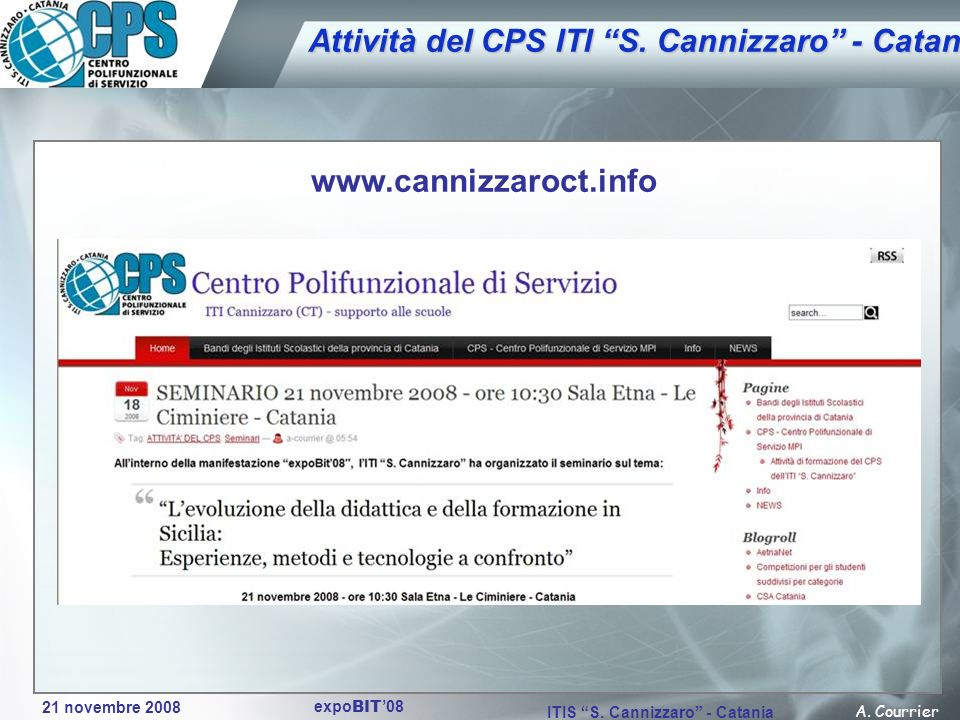 21 novembre 2008 A. Courrier ITIS S. Cannizzaro - Catania expo BIT 08 Attività del CPS ITI S. Cannizzaro - Catania www.cannizzaroct.info