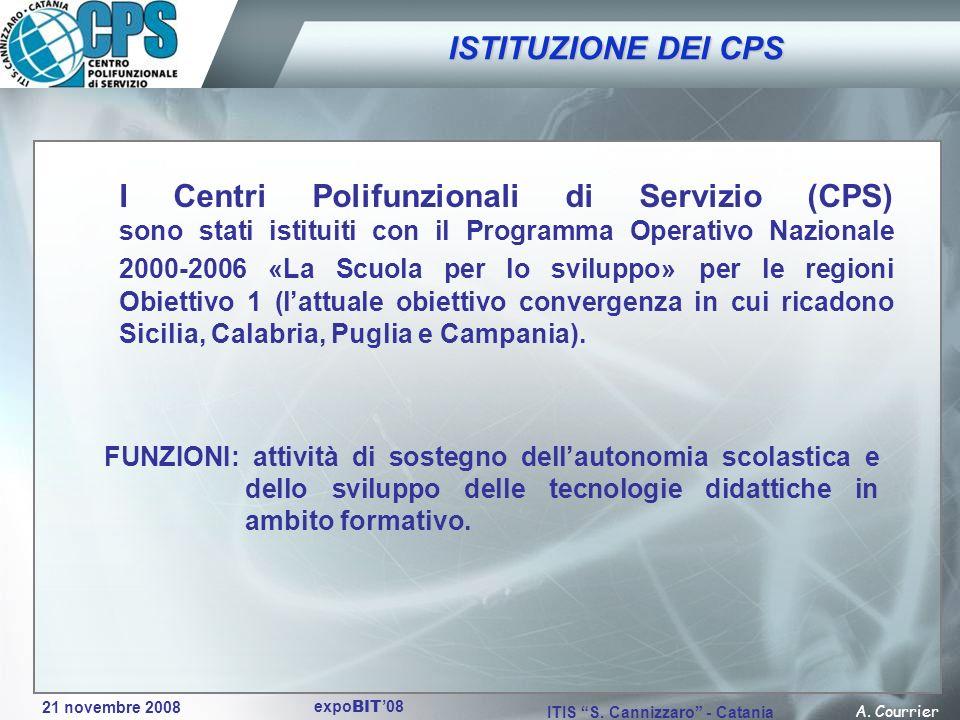 21 novembre 2008 A. Courrier ITIS S. Cannizzaro - Catania expo BIT 08 I Centri Polifunzionali di Servizio (CPS) sono stati istituiti con il Programma