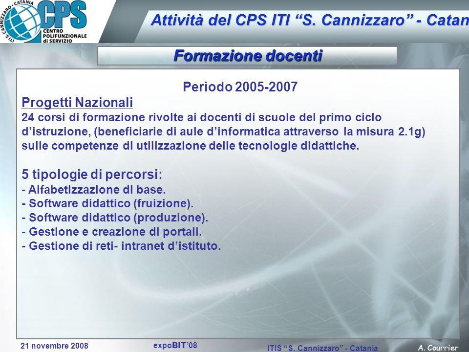 21 novembre 2008 A. Courrier ITIS S. Cannizzaro - Catania expo BIT 08 Attività del CPS ITI S. Cannizzaro - Catania Periodo 2005-2007 Progetti Nazional
