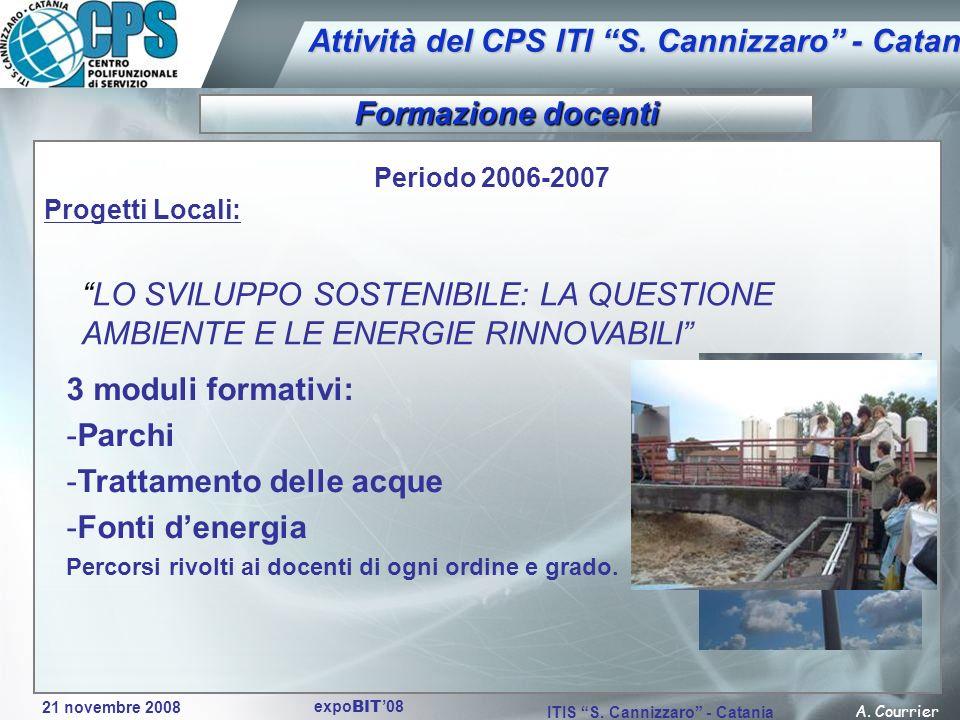 21 novembre 2008 A. Courrier ITIS S. Cannizzaro - Catania expo BIT 08 Attività del CPS ITI S. Cannizzaro - Catania Periodo 2006-2007 Progetti Locali: