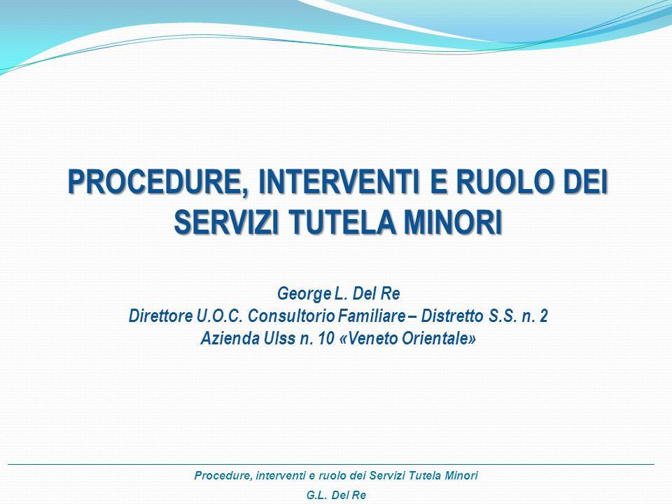 Procedure, interventi e ruolo dei Servizi Tutela Minori G.L. Del Re PROCEDURE, INTERVENTI E RUOLO DEI SERVIZI TUTELA MINORI George L. Del Re Direttore