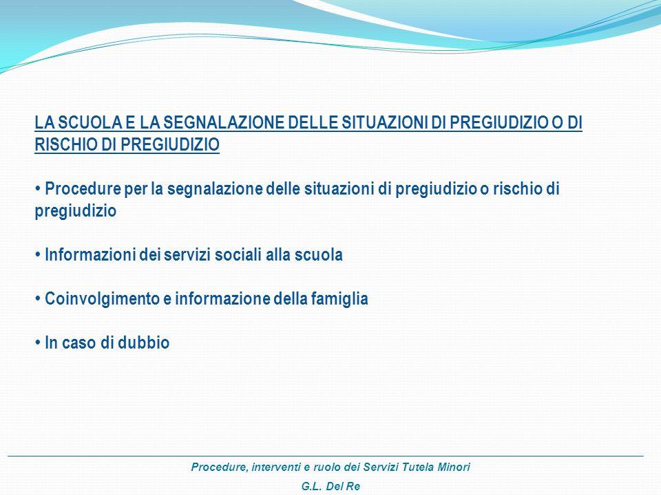 Procedure, interventi e ruolo dei Servizi Tutela Minori G.L. Del Re LA SCUOLA E LA SEGNALAZIONE DELLE SITUAZIONI DI PREGIUDIZIO O DI RISCHIO DI PREGIU