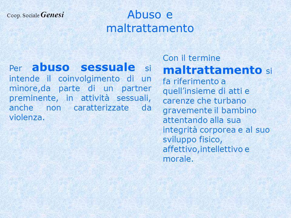Abuso e maltrattamento Per abuso sessuale si intende il coinvolgimento di un minore,da parte di un partner preminente, in attività sessuali, anche non