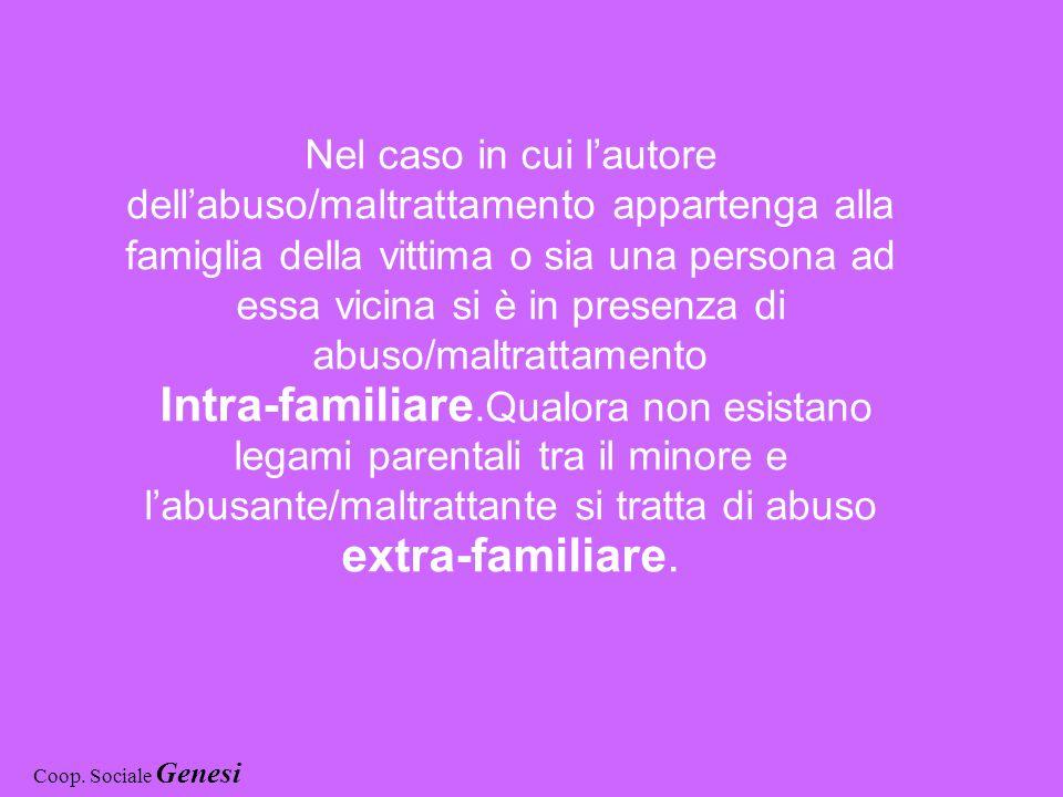Nel caso in cui lautore dellabuso/maltrattamento appartenga alla famiglia della vittima o sia una persona ad essa vicina si è in presenza di abuso/mal