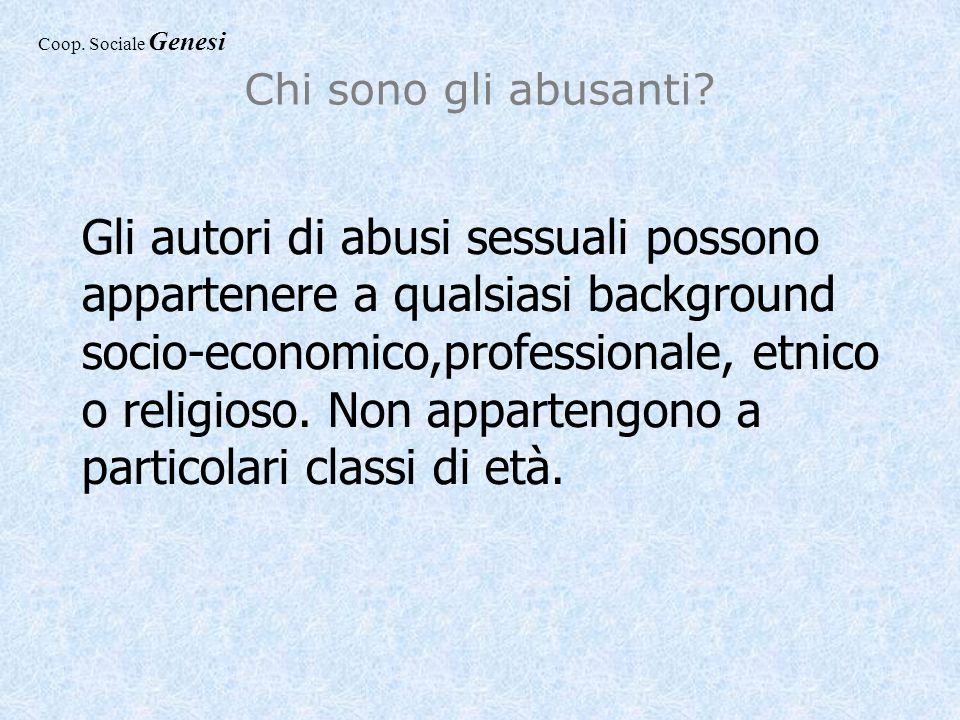 Chi sono gli abusanti? Gli autori di abusi sessuali possono appartenere a qualsiasi background socio-economico,professionale, etnico o religioso. Non