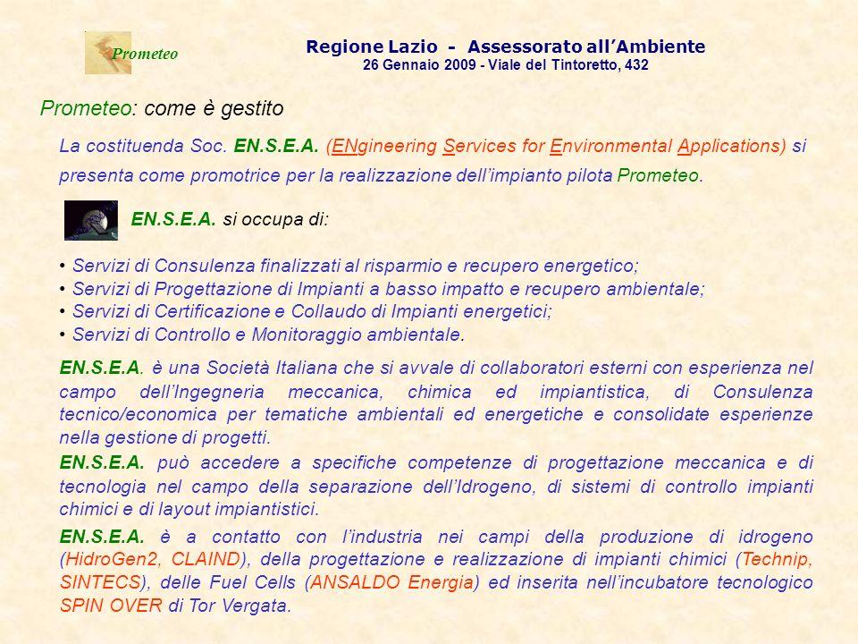 . Prometeo Regione Lazio - Assessorato allAmbiente 26 Gennaio 2009 - Viale del Tintoretto, 432 Prometeo: come è gestito EN.S.E.A. è una Società Italia