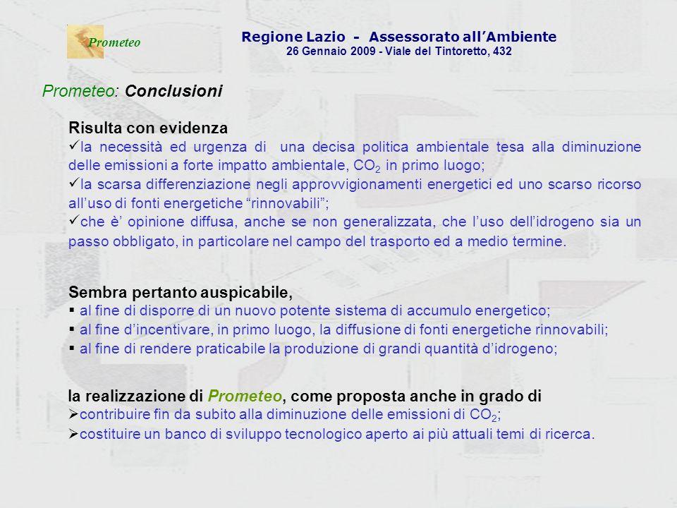 . Prometeo Regione Lazio - Assessorato allAmbiente 26 Gennaio 2009 - Viale del Tintoretto, 432 Prometeo: Conclusioni Risulta con evidenza la necessità