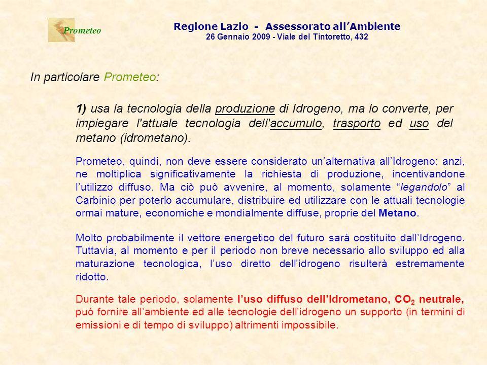 . Prometeo Regione Lazio - Assessorato allAmbiente 26 Gennaio 2009 - Viale del Tintoretto, 432 In particolare Prometeo: 1) usa la tecnologia della pro
