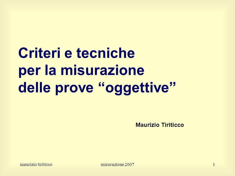 maurizio tiriticcomisurazione 20071 Criteri e tecniche per la misurazione delle prove oggettive Maurizio Tiriticco