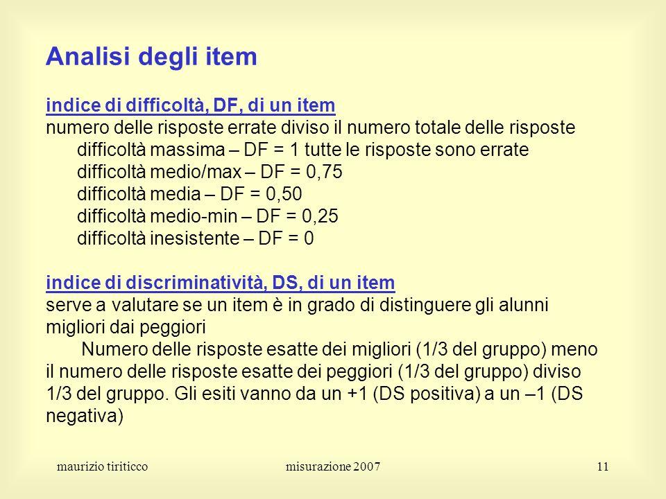 maurizio tiriticcomisurazione 200711 Analisi degli item indice di difficoltà, DF, di un item numero delle risposte errate diviso il numero totale dell