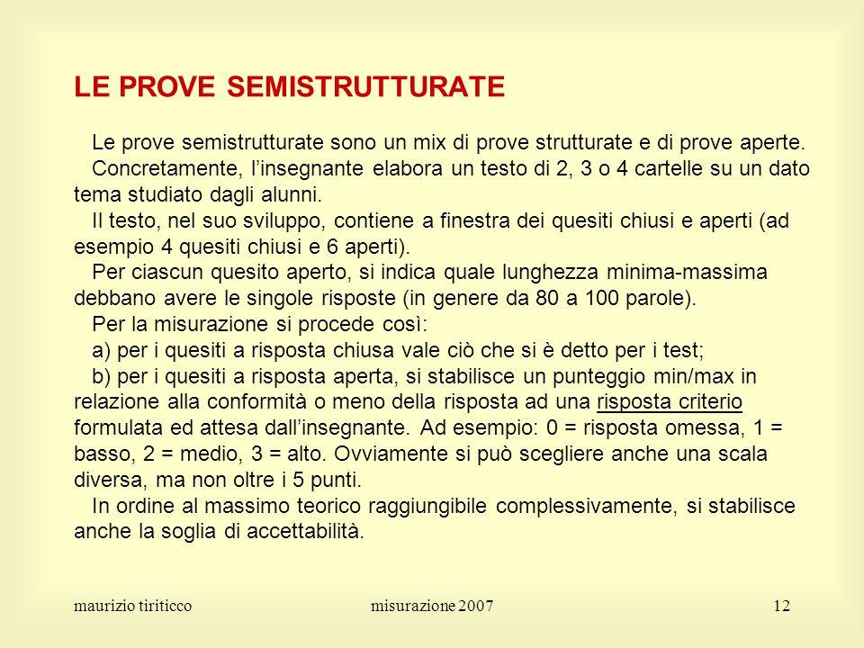 maurizio tiriticcomisurazione 200712 LE PROVE SEMISTRUTTURATE Le prove semistrutturate sono un mix di prove strutturate e di prove aperte. Concretamen