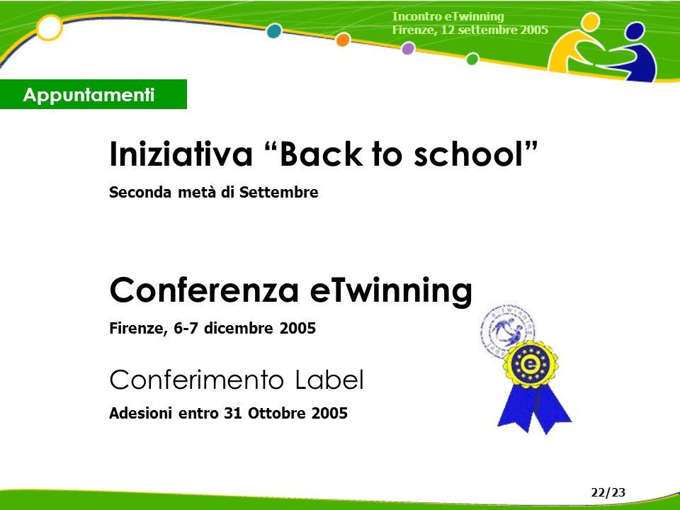 Conferimento Label Adesioni entro 31 Ottobre 2005 Iniziativa Back to school Seconda metà di Settembre Conferenza eTwinning Firenze, 6-7 dicembre 2005 Appuntamenti Incontro eTwinning Firenze, 12 settembre 2005 22/23