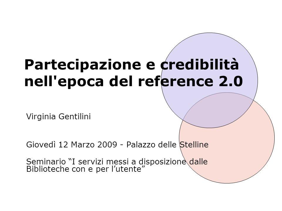 Partecipazione e credibilità nell'epoca del reference 2.0 Virginia Gentilini Giovedì 12 Marzo 2009 - Palazzo delle Stelline Seminario I servizi messi