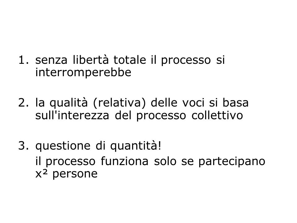 1.senza libertà totale il processo si interromperebbe 2.la qualità (relativa) delle voci si basa sull'interezza del processo collettivo 3.questione di