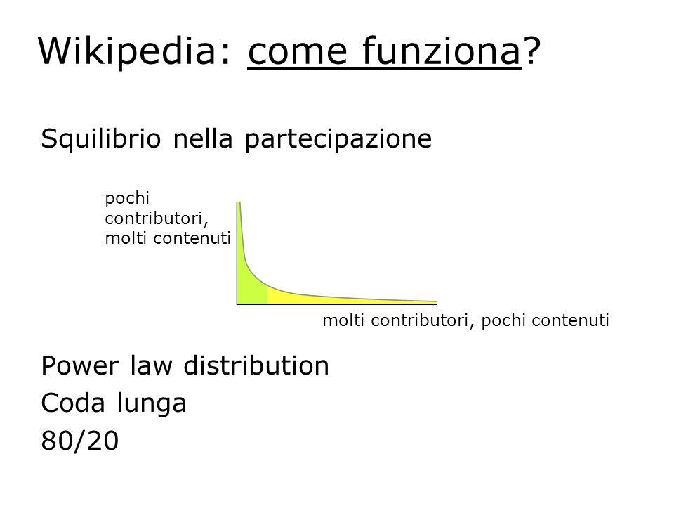 Wikipedia: come funziona? Squilibrio nella partecipazione Power law distribution Coda lunga 80/20 pochi contributori, molti contenuti molti contributo