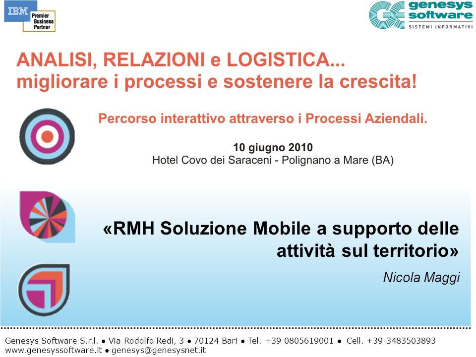 «RMH Soluzione Mobile a supporto delle attività sul territorio» Nicola Maggi Genesys Software S.r.l. Via Rodolfo Redi, 3 70124 Bari Tel. +39 080561900