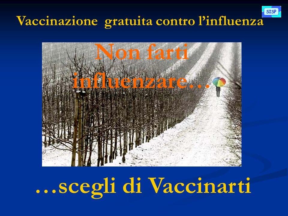 Vaccinazione gratuita contro linfluenza Non farti influenzare… …scegli di Vaccinarti