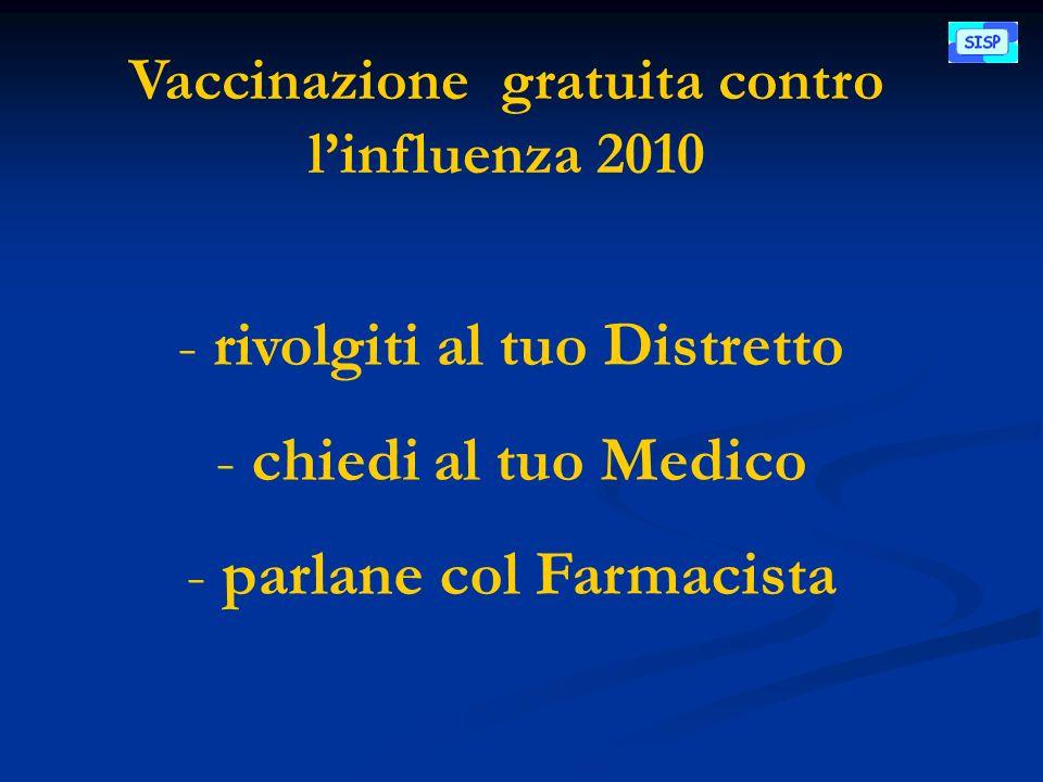 Vaccinazione gratuita contro linfluenza 2010 - rivolgiti al tuo Distretto - chiedi al tuo Medico - parlane col Farmacista