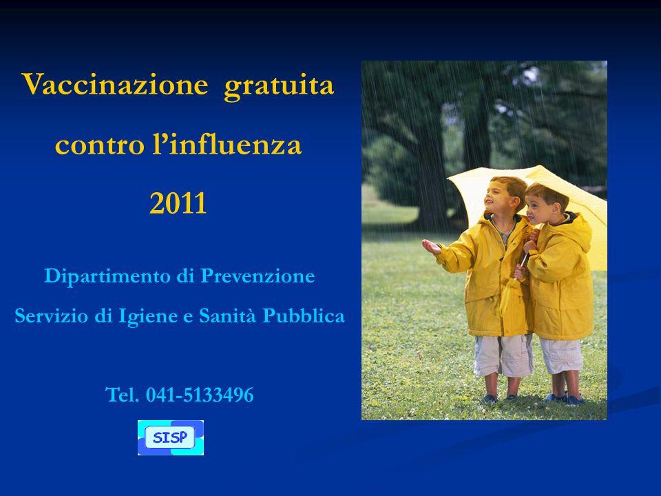 Dipartimento di Prevenzione Servizio di Igiene e Sanità Pubblica Tel. 041-5133496 Vaccinazione gratuita contro linfluenza 2011